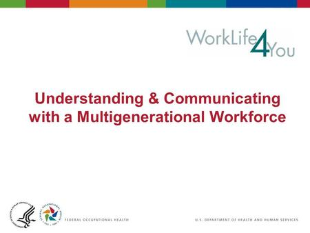 Understanding & Communicating with a Multigenerational Workforce.