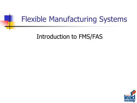 Flexible Manufacturing Systems Introduction to FMS/FAS.