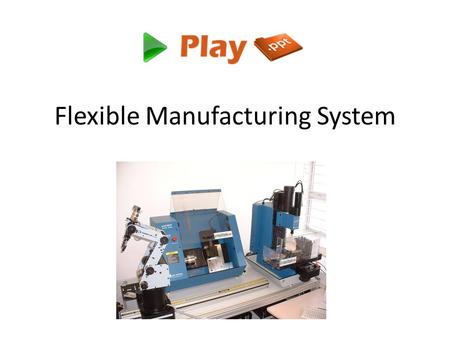 Flexible Manufacturing System. What is FMS? A flexible manufacturing system (FMS) is a manufacturing system in which there is some amount of flexibility.