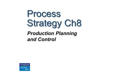 Process Strategy Ch8 Production Planning and Control.