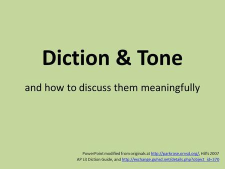 Diction & Tone and how to discuss them meaningfully PowerPoint modified from originals at  Hill's 2007http://parkrose.orvsd.org/