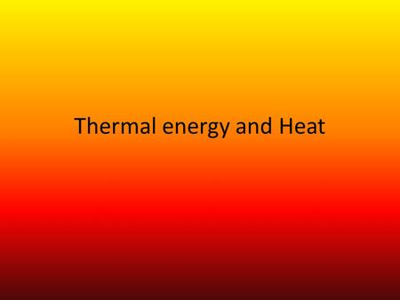 Thermal energy and Heat. Thermal energy Thermal energy is the total kinetic energy of all particles in a substance Measured in joules (J) This is not.