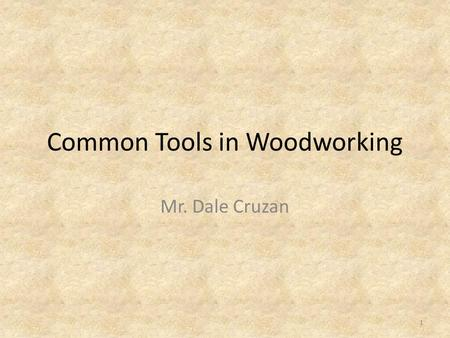 Common Tools in Woodworking Mr. Dale Cruzan 1. Phillips Head Screwdriver Hand Tool Used to tighten screws with a Phillips Head (star shaped) 2.