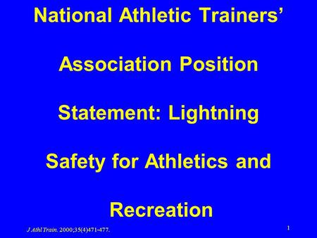 J Athl Train. 2000;35(4)471-477. 1 National Athletic Trainers' Association Position Statement: Lightning Safety for Athletics and Recreation.