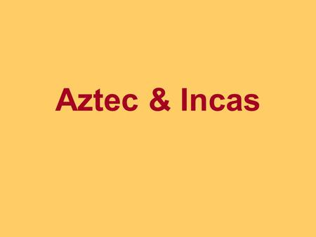Aztec & Incas. Lake Texcoco Capital: Tenochtitlan.