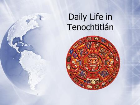 Daily Life in Tenochtitlán. Tenochtitlán was the center of the Aztec Empire (approx.1325-1521)