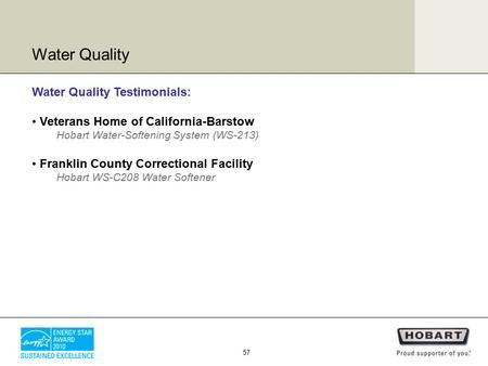 Water Quality Testimonials: Veterans Home of California-Barstow Hobart Water-Softening System (WS-213) Franklin County Correctional Facility Hobart WS-C208.