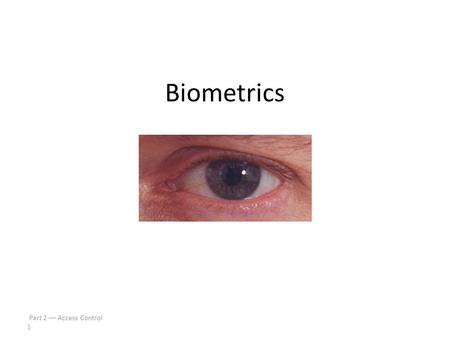 Biometrics Part 2  Access Control    1.