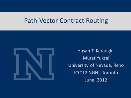 Path-Vector Contract Routing Hasan T. Karaoglu, Murat Yuksel University of Nevada, Reno ICC'12 NGNI, Toronto June, 2012.