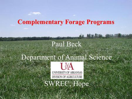 Complementary Forage Programs Paul Beck Department of Animal Science SWREC, Hope.