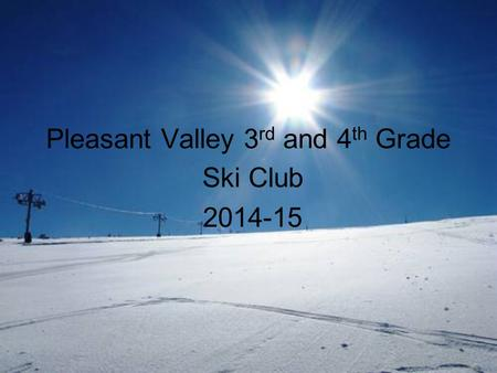 Pleasant Valley 3 rd and 4 th Grade Ski Club 2014-15.