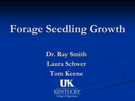 Forage Seedling Growth Dr. Ray Smith Laura Schwer Tom Keene.