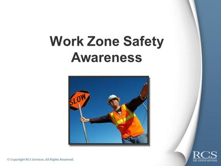 Work Zone Safety Awareness. What is a Work Zone?  Work Zone is a term applied specifically to highway and road construction sites involving federal government.