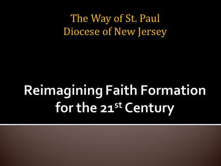 "The Way of St. Paul Diocese of New Jersey. "" Christian faith formation is a lifelong journey with Christ, in Christ, and to Christ. Lifelong Christian."