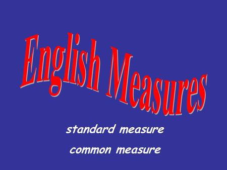 Standard measure common measure. What do we measure?