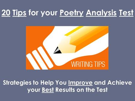 20 Tips for your Poetry Analysis Test Strategies to Help You Improve and Achieve your Best Results on the Test.