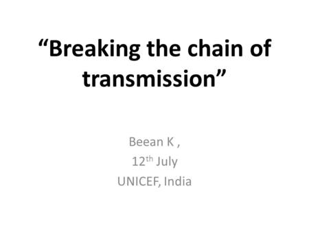 """Breaking the chain of transmission"" Beean K, 12 th July UNICEF, India."