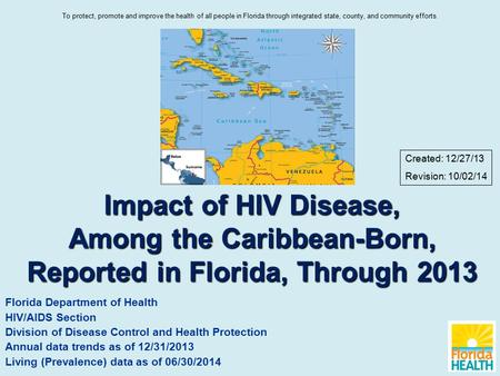 Impact of HIV Disease, Among the Caribbean-Born, Reported in Florida, Through 2013 Florida Department of Health HIV/AIDS Section Division of Disease Control.
