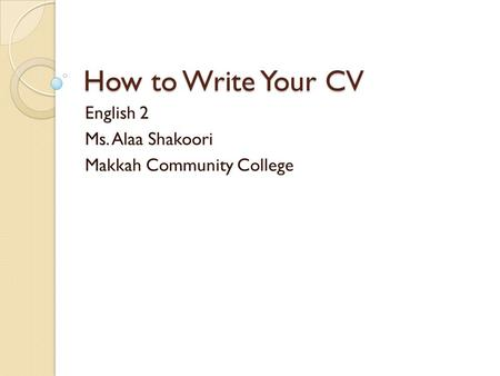 English 2 Ms. Alaa Shakoori Makkah Community College