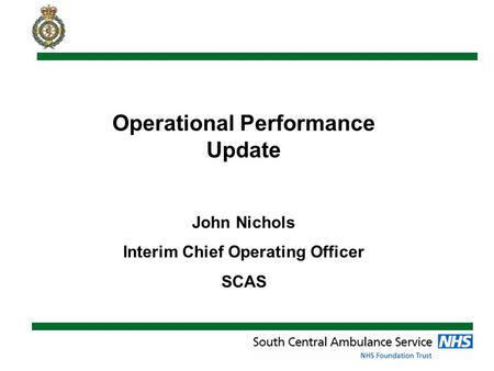 Operational Performance Update John Nichols Interim Chief Operating Officer SCAS.
