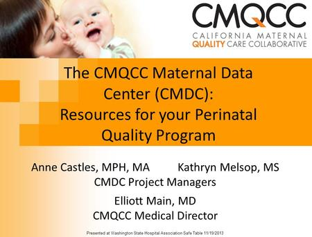 The CMQCC Maternal Data Center (CMDC): Resources for your Perinatal Quality Program Anne Castles, MPH, MA Kathryn Melsop, MS CMDC Project Managers Elliott.