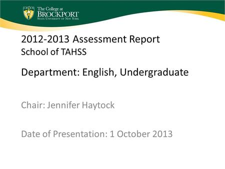 2012-2013 Assessment Report School of TAHSS Department: English, Undergraduate Chair: Jennifer Haytock Date of Presentation: 1 October 2013.