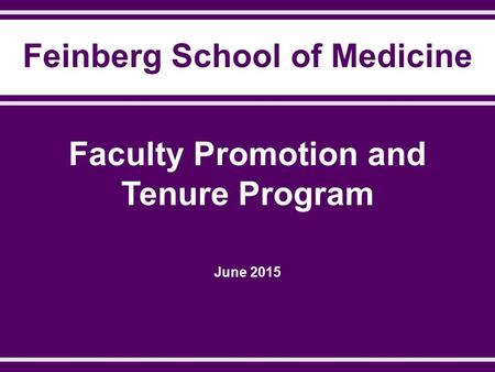 Feinberg School of Medicine Faculty Promotion and Tenure Program June 2015.