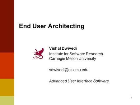 End User Architecting Vishal Dwivedi Institute for Software Research Carnegie Mellon University Advanced User Interface Software 1.