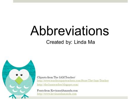 Abbreviations Created by: Linda Ma Cliparts from The 3AM Teacher:
