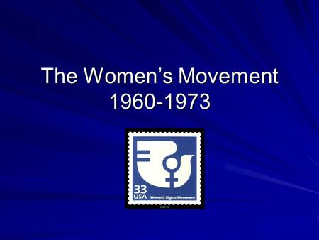 The Women's Movement 1960-1973.