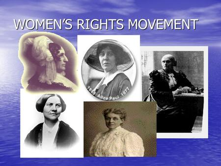 WOMEN'S RIGHTS MOVEMENT Lucy Stone Susan B. Anthony.
