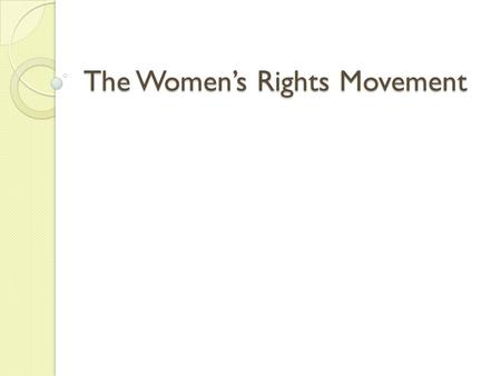The Women's Rights Movement. Focus Question: What steps were taken to advance the rights of women in the mid-1800s?