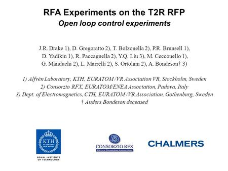 RFA Experiments on the T2R RFP Open loop control experiments J.R. Drake 1), D. Gregoratto 2), T. Bolzonella 2), P.R. Brunsell 1), D. Yadikin 1), R. Paccagnella.