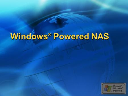 Windows ® Powered NAS. Agenda Windows Powered NAS Windows Powered NAS Key Technologies in Windows Powered NAS Key Technologies in Windows Powered NAS.