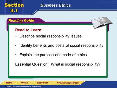 Read to Learn Describe social responsibility issues Identify benefits and costs of social responsibility Explain the purpose of a code of ethics Essential.