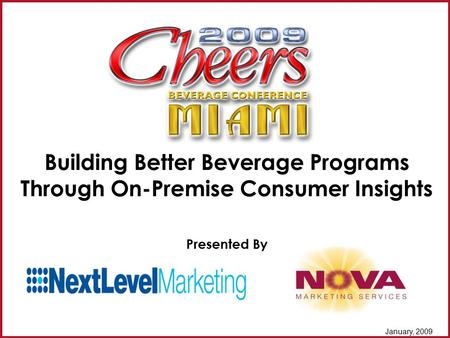 January, 2009 Building Better Beverage Programs Through On-Premise Consumer Insights Presented By.