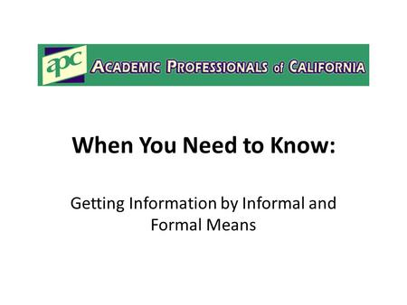 When You Need to Know: Getting Information by Informal and Formal Means.