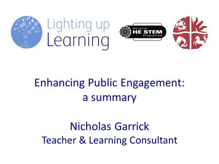 Enhancing Public Engagement: a summary Nicholas Garrick Teacher & Learning Consultant.