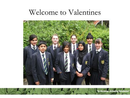 Welcome to Valentines. Student Leadership at Valentines Student Learning Consultants Student Parliament Student Researchers Senior team Departmental Learning.