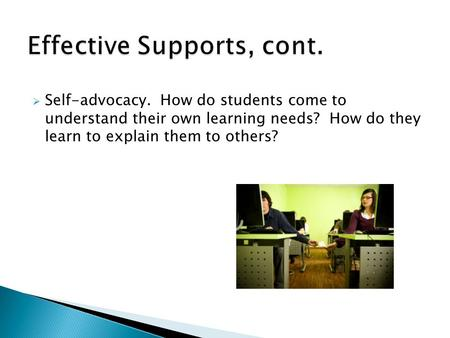  Self-advocacy. How do students come to understand their own learning needs? How do they learn to explain them to others?