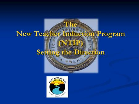 The New Teacher Induction Program (NTIP) Setting the Direction.