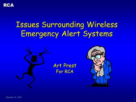 October 24, 2005 RCA 1 Issues Surrounding Wireless Emergency Alert Systems Art Prest For RCA.