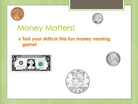 Money Matters!  Test your skills in this fun money naming game!
