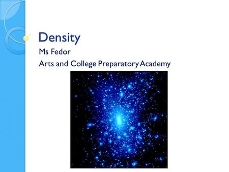 Density Ms Fedor Arts and College Preparatory Academy.