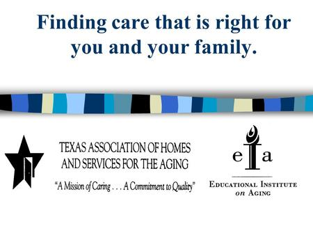 Finding care that is right for you and your family.