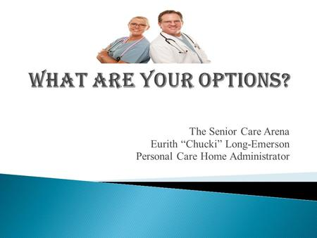 What are your options? The Senior Care Arena