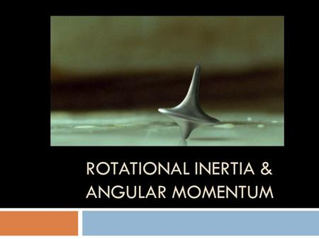 ROTATIONAL INERTIA & ANGULAR MOMENTUM. Rotational Inertia( I)  The resistance to change in rotational motion  Objects that are rotating about an axis.