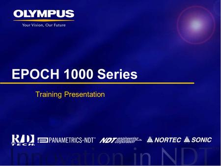 EPOCH 1000 Series Training Presentation. Instrument Introduction u Olympus NDT is pleased to introduce the newest addition to the EPOCH series flaw detector.
