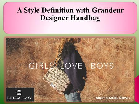 A Style Definition with Grandeur Designer Handbag.