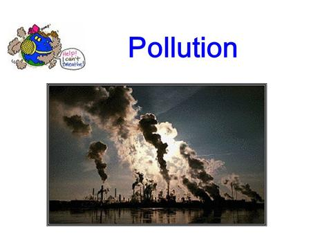 Pollution. When people think about air pollution, they usually think about smog, acid rain and other forms of outdoor air pollution. But did you know.
